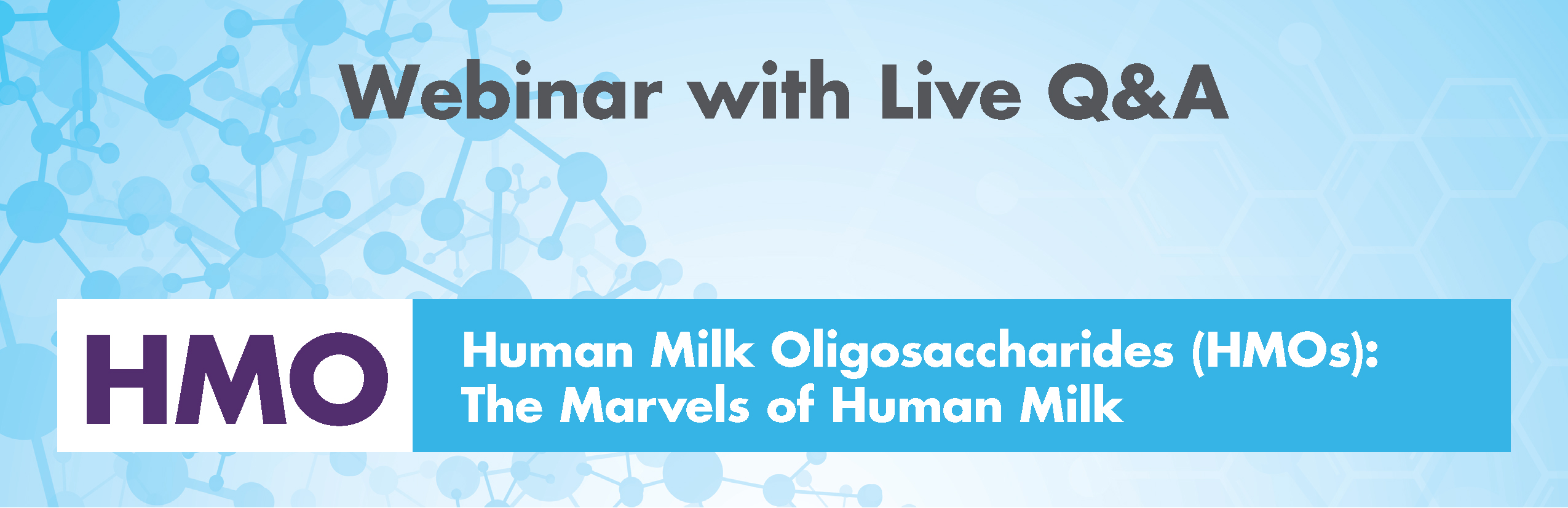 Register for an upcoming webinar to discuss the marvels of human milk oligosaccharides